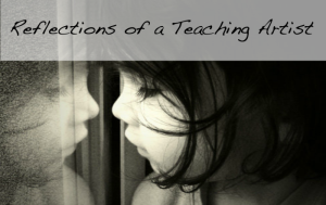 Reflections-of-a-Teaching-Artist-