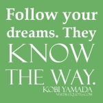 Follow-your-dreams.-They-know-the-way Courtesy of Verybestquotes[dot]com